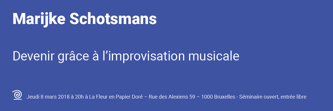 Jeudi 8 mars 2018 : Marijke Schotsmans – Devenir grâce à l'improvisation musicale