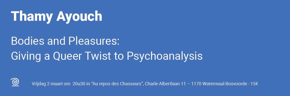 02.03.2018 / Thamy Ayouch: Bodies and Pleasures: Giving a Queer Twist to Psychoanalysis