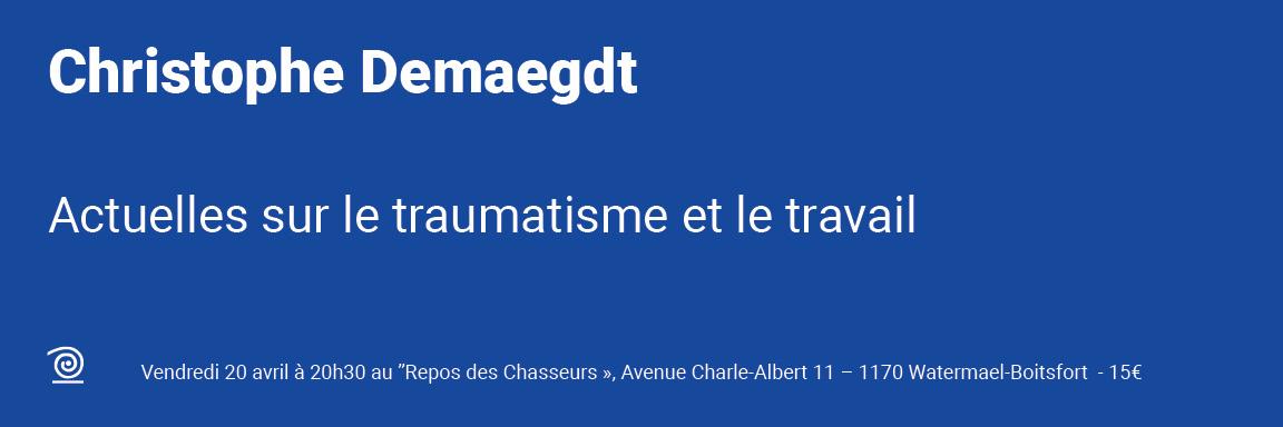 20.04.2018 Christophe Demaegdt: Actuelles sur le traumatisme et le travail