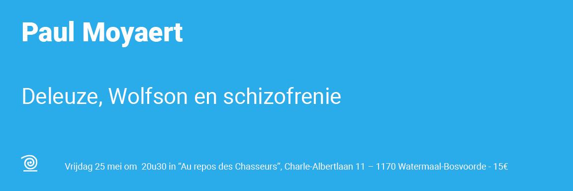 25.05.2018 / Paul Moyaert: Deleuze, Wolfson en schizofrenie