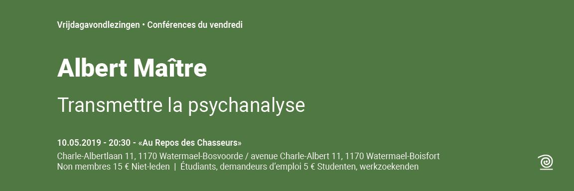 2018-2019: Albert Maître, Transmettre la psychanalyse CONFÉRENCE  10 MAI : ANNULÉE