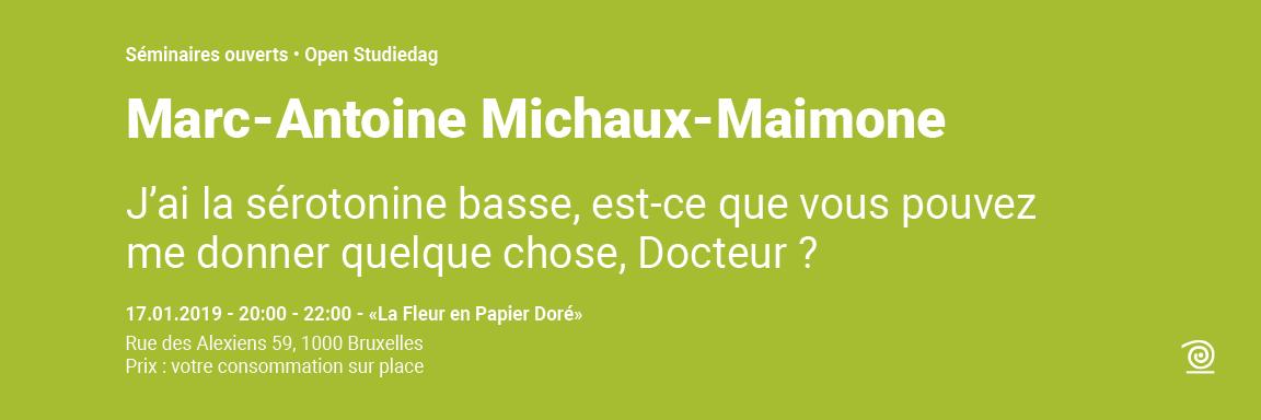 2018-2019: Marc-Antoine Michaux-Maimonne, J'ai la sérotonine basse, est-ce que vous pouvez me donner quelque chose, Docteur?
