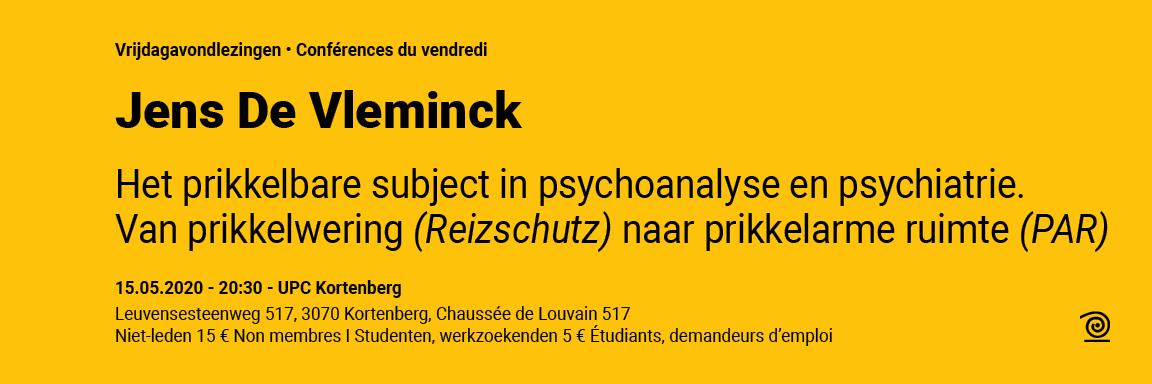15.05.2020: Jens De Vleminck, Het geprikkelde subject in psychoanalyse en psychiatrie. Van prikkelwering (Reizschutz) naar prikkelarme ruimte (PAR). ANNULÉ
