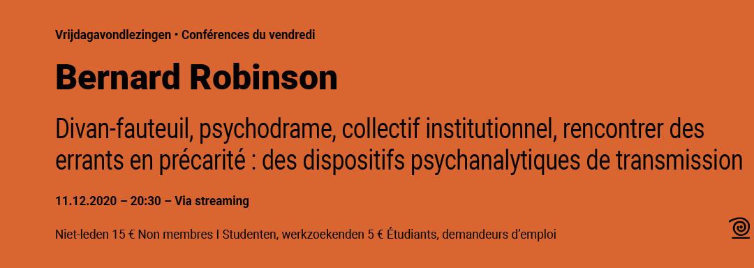 11.12.2020: Bernard Robinson, Divan-fauteuil, psychodrame, collectif institutionnel, rencontrer des errants en précarité : des dispositifs psychanalytiques de transmission. Per STREAMING