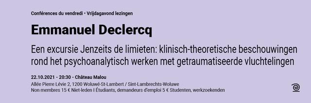 22.10.2021: Emmanuel Declercq, Een excursie Jenzeits de limieten: klinisch-theoretische beschouwingen rond het psychoanalytisch werken met getraumatiseerde vluchtelingen